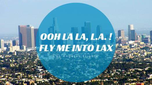 I wanna do L.A., baby! fly me into LAX